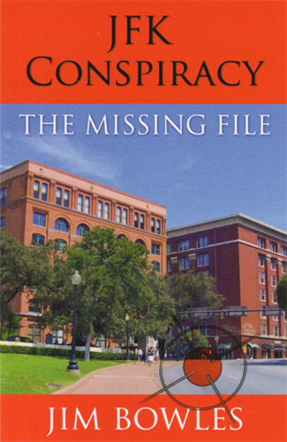 JKF Conspiracy: The Missing File by Jim Bowels